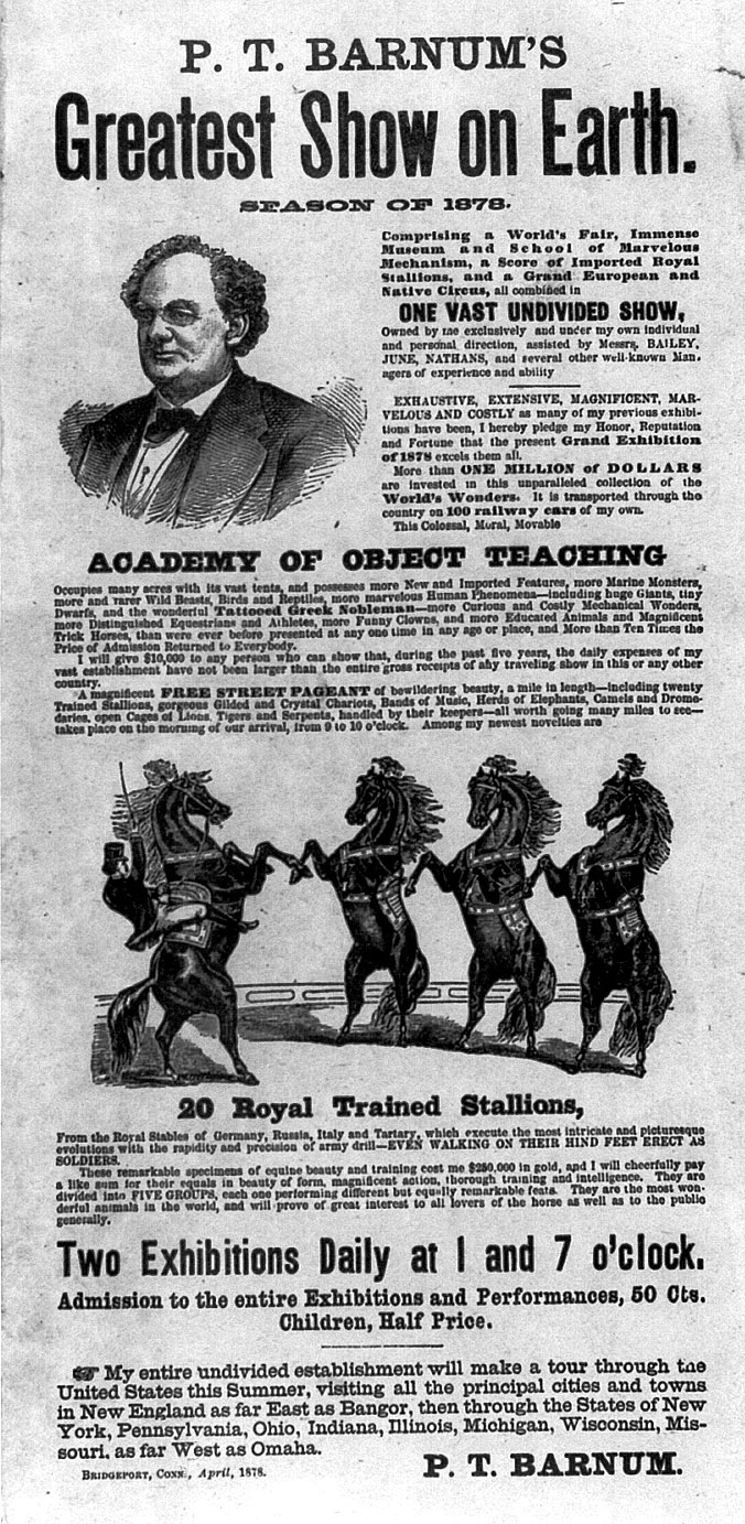 a history of phineas taylor barnum and the greatest show on earth enterprise Circus promoters have long been viewed as somewhat shady hucksters, but none could top phineas taylor barnum, who used a blend of traditional circus entertainment, freak show exhibits, and outright hoaxes to create the greatest show on earth.